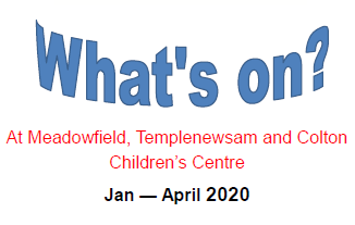 Meadowfield, Templenewsam and Colton Children's Centre – What's On Guide – January To April 2020